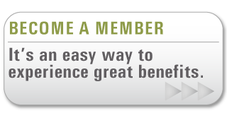 Become a Member- It's an easy way to experience great benefits.